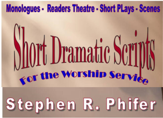 Short Dramatic Scripts for the Worship Service – Steve Phifer
